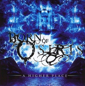 BORN OF OSIRIS:  A HIGHER PLACE (CD)