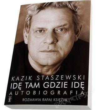 książka KAZIK STASZEWSKI. IDĘ TAM GDZIE IDĘ. AUTOBIOGRAFIA