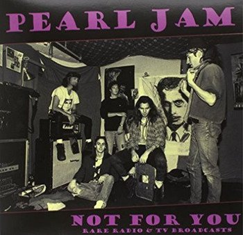 PEARL JAM: NOT FOR YOU: RARE RADIO & TV BROADCASTS (LP VINYL)