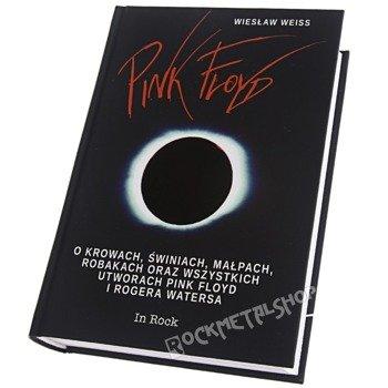 książka PINK FLOYD. O KROWACH, ŚWINIACH, MAŁPACH, ROBAKACH ORAZ WSZYSTKICH UTWORACH PINK FLOYD I ROGERA WATERSA