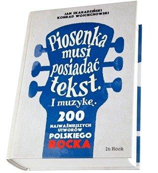 książka PIOSENKA MUSI POSIADAĆ TEKST. I MUZYKĘ. 200 NAJWAŻNIEJSZYCH UTWORÓW POLSKIEGO ROCKA - Skaradziński,Wojciechowski