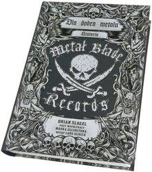 książka DLA DOBRA METALU - HISTORIA METAL BLADE – Brian Slagel, współpraca Mark Eglington